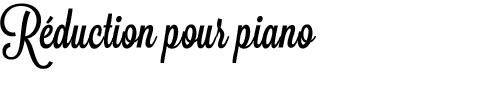 Réduction pour piano